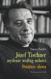 """Tomasz Ponikło, """"Józef Tischner – myślenie według miłości"""" - to nie tylko opowieść o życiu i myśli Wielkiego Filozofa, to także swoisty """"przewodnik"""" po problemach sensu naszego istnienia, sensu (lub bezsensu) cierpienia, śmierci i zła, a wreszcie zaproszenie do namysłu nad tajemnicą wiary i nadziei."""