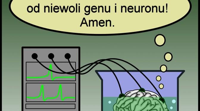 Ale nas zbaw od niewoli genu i neuronu! Amen